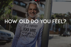 How old do you feel? by in love with life