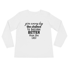 Give every day the chance to become better than the last by in love with life, white long sleeve ladies front