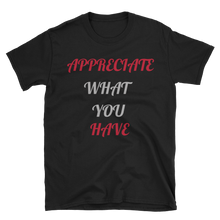 Appreciate what you have by in love with life, short sleeve gentleman