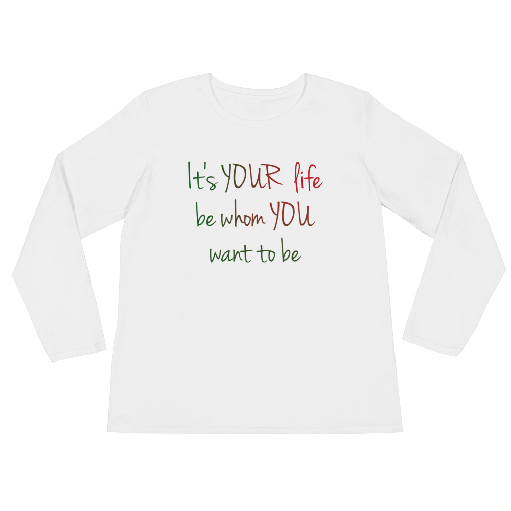 It's YOUR life. Be whom YOU want to be. by in love with life, white long sleeve ladies front