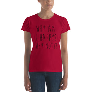 Why am I happy? Why not!? by in love with life, ladies red short sleeve, black writing