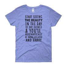 Start seeing the beauty in the day to day things & you'll automatically be more relaxed and happy by in love with life, carolina blue short sleeve ladies