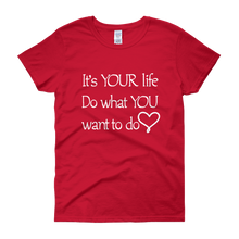 It's YOUR life. Do what YOU want to do. by in love with life, red short sleeve ladies