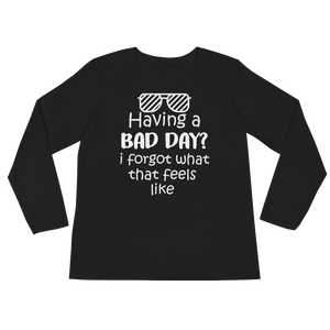 Having a bad day? I forgot what that feels like by in love with life, black long sleeve ladies front