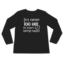 It's never too late to start being happy by in love with life, black long sleeve ladies front