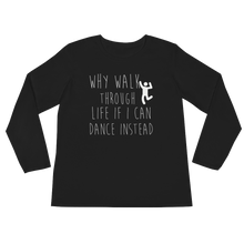 Why walk through life if I can dance instead!? by in love with life, black long sleeve ladies front