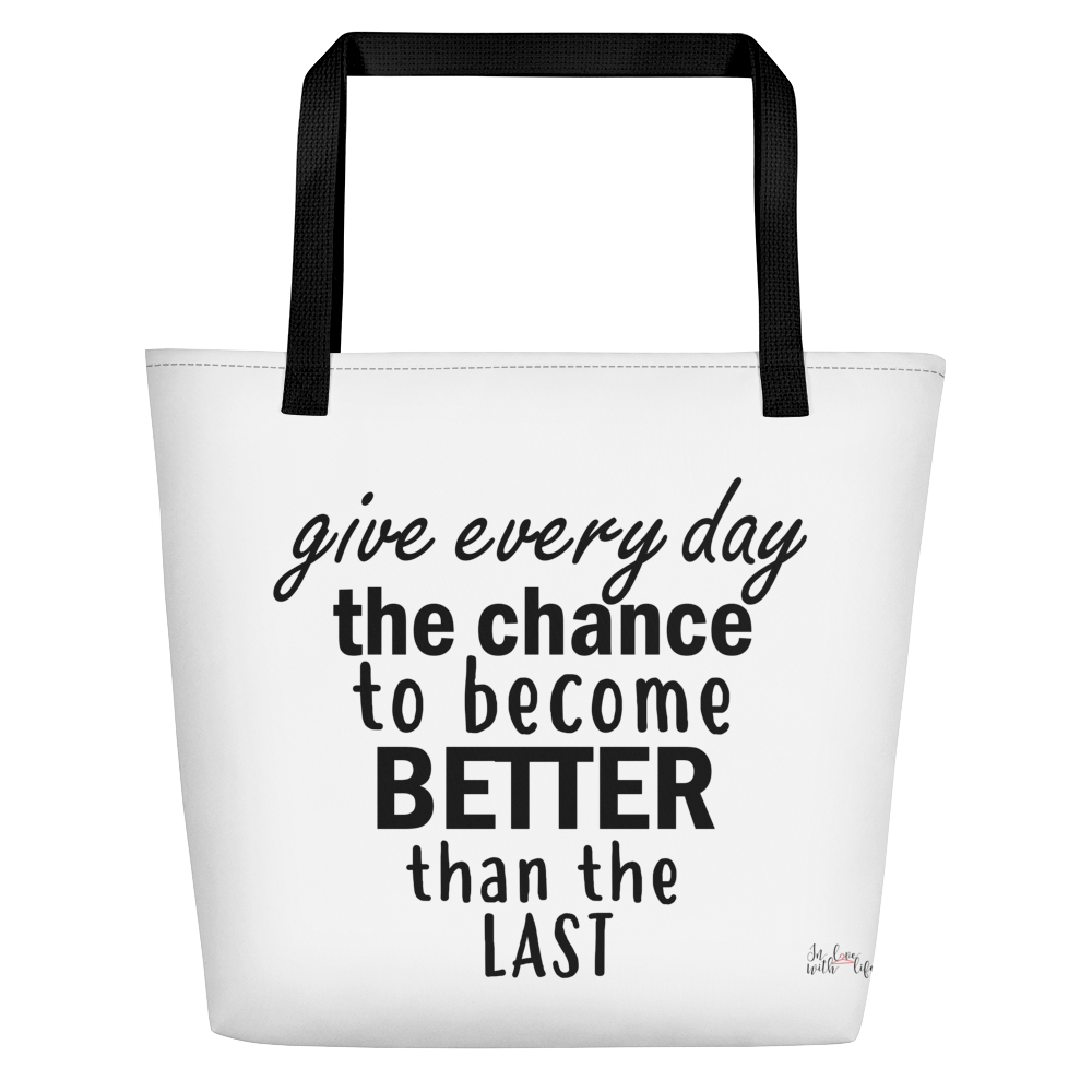 Give every day the chance to become better than the last by in love with life, white bag, black writing, black handle