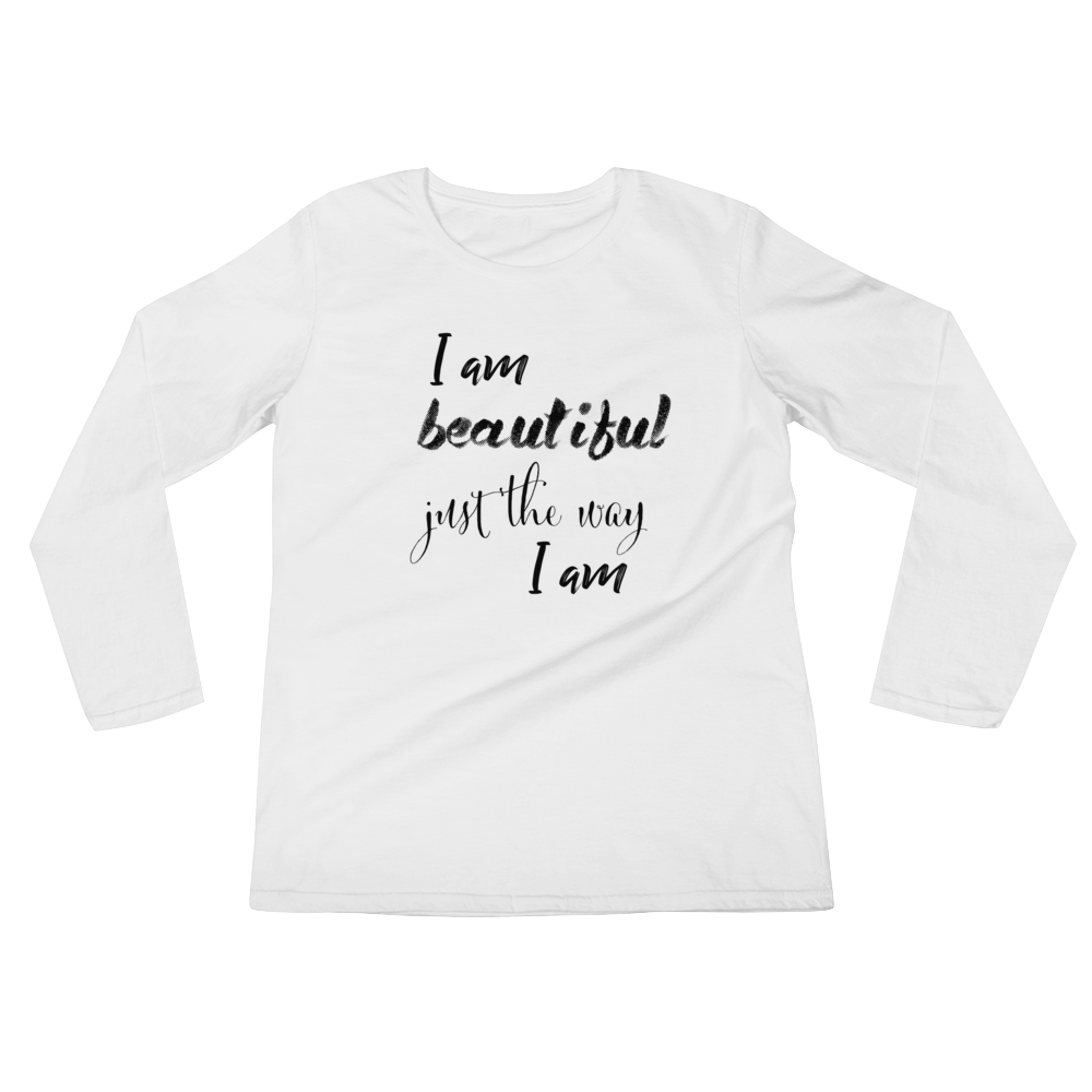 I am beautiful just the way I am by in love with life, ladies white long sleeve, black writing front