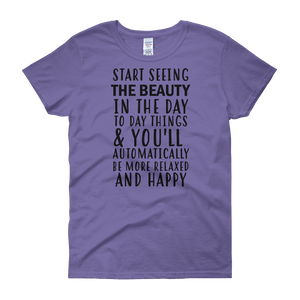 Start seeing the beauty in the day to day things & you'll automatically be more relaxed and happy by in love with life, violet short sleeve ladies