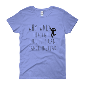 Why walk through life if I can dance instead!? by in love with life, carolina blue short sleeve ladies