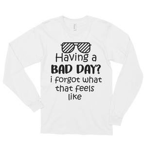 Having a bad day? I forgot what that feels like by in love with life, white long sleeve gentleman