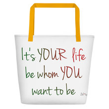It's YOUR life. Be whom YOU want to be by in love with life, white bag,green/ red writing, yellow handle