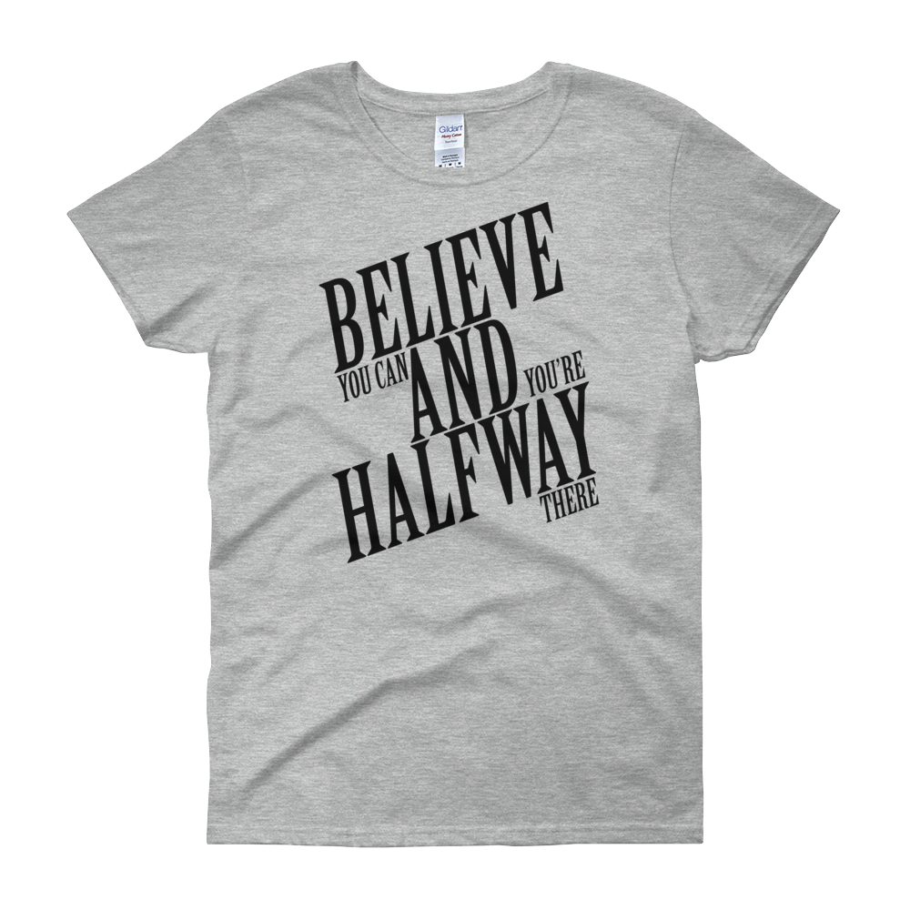 Believe you can and you're halfway there by in love with life, grey short sleeve ladies