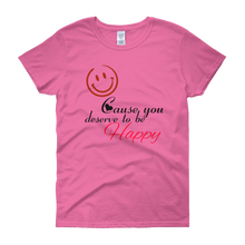 Smile cause you deserve to be happy by in love with life, pink rosa short sleeve ladies