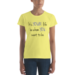 It's YOUR life. Be whom YOU want to be. by In love with life, ladies short sleeve shirt yellow