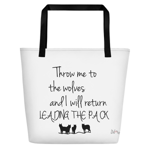 Throw me to the wolves and I will return leading the pack by in love with life, white bag, black writing, black handle