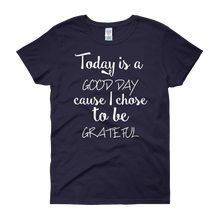 Today is a good day cause I chose to be grateful by in love with life, navy blue short sleeve ladies