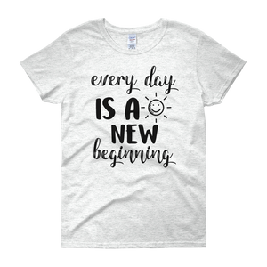 Every day is a new beginning by in love with life, ash white short sleeve ladies