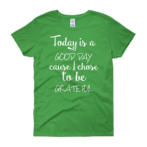 Today is a good day cause I chose to be grateful by in love with life, green short sleeve ladies