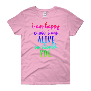 I'm happy cause I'm alive. So should YOU by in love with life, light pink rosa short sleeve ladies