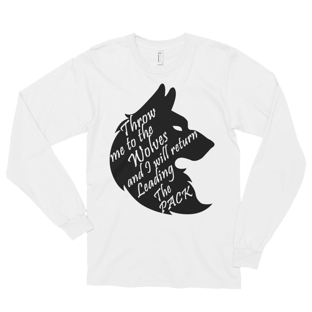 Throw me to the wolves and I will return leading the pack by in love with life, white long sleeve gentleman
