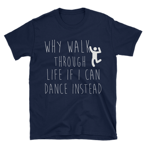 Why walk through life if I can dance instead!? by in love with life, navy blue short sleeve gentleman