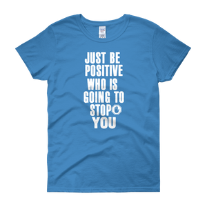 Just be positive. Who is going to stop you? by in love with life, sapphire short sleeve ladies