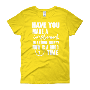 Have you made a compliment to anyone today? NOW is a good time by in love with life, yellow short sleeve ladies