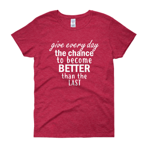 Give every day the chance to become better than the last by in love with life, red short sleeve ladies