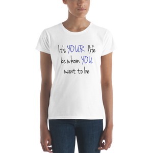 It's YOUR life. Be whom YOU want to be. by In love with life, ladies short sleeve shirt white