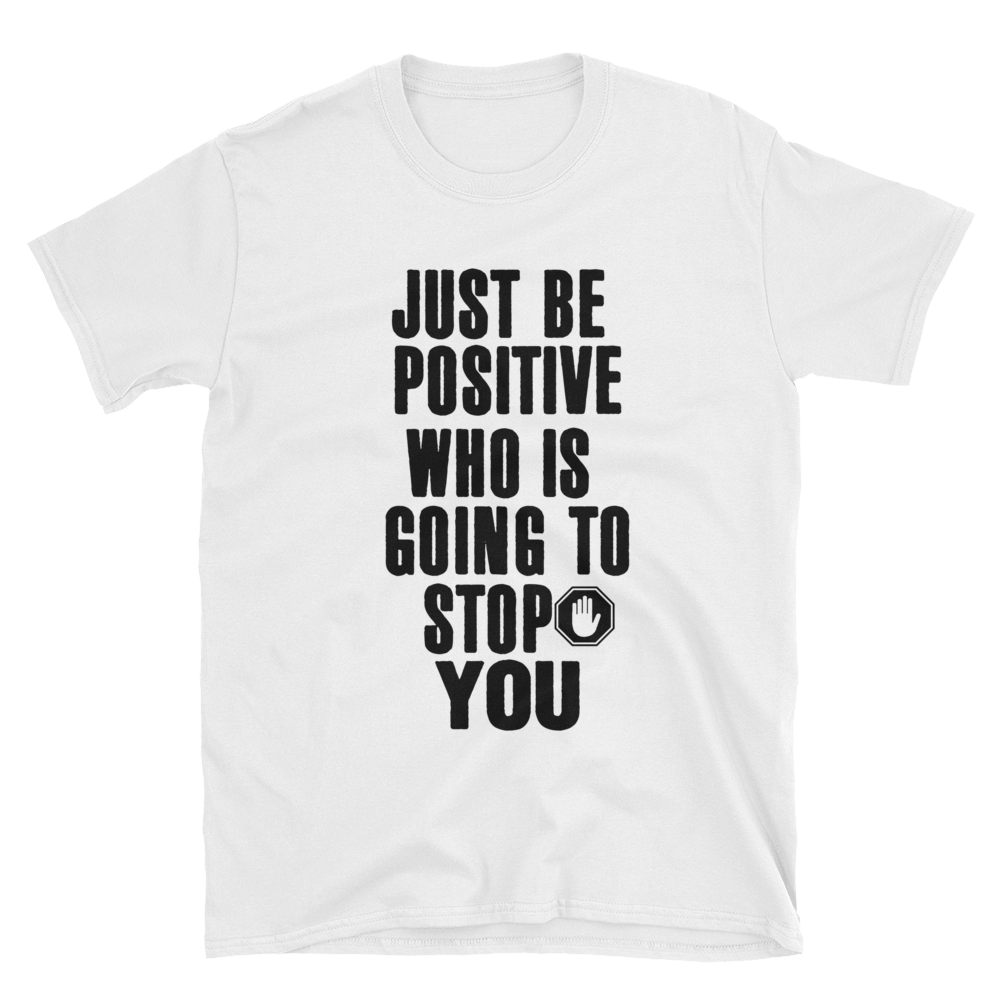 Just be positive. Who is going to stop you? by in love with life, white short sleeve gentleman