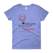Smile cause you deserve to be happy by in love with life, carolina blue short sleeve ladies