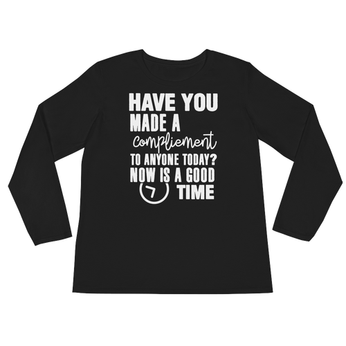 Have you made a compliment to anyone today? NOW is a good time by in love with life, black long sleeve ladies front