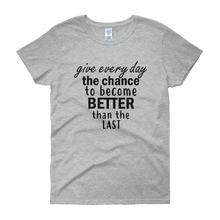 Give every day the chance to become better than the last by in love with life, grey short sleeve ladies