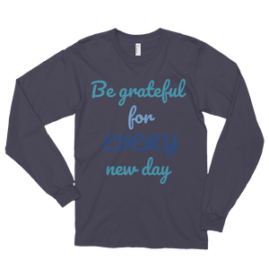 Be grateful for every new day by in love with life, asphalt long sleeve gentleman