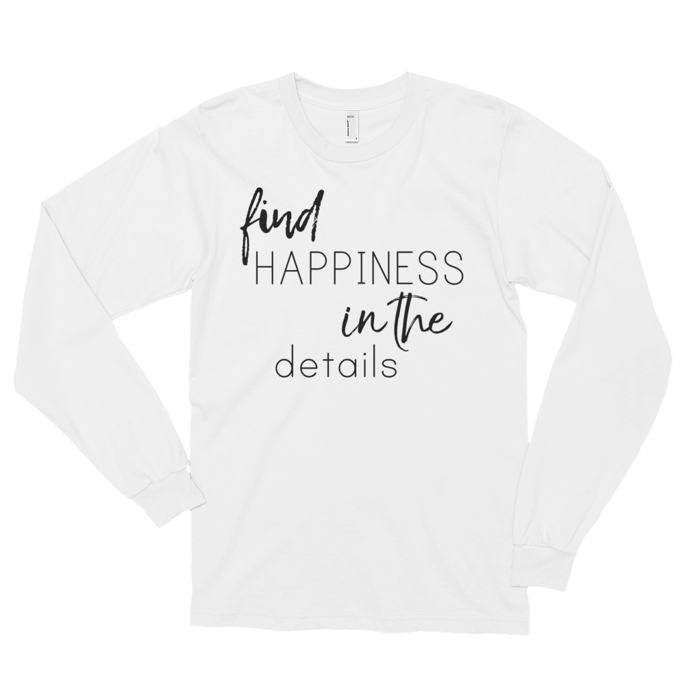 Find happiness in the details by in love with life, gentleman white long sleeve, black writing