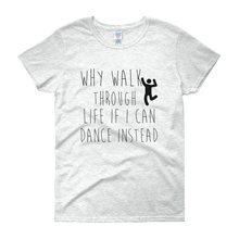 Why walk through life if I can dance instead!? by in love with life, ash white short sleeve ladies