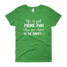 Life is just more fun when you choose to be happy by in love with life, green short sleeve ladies