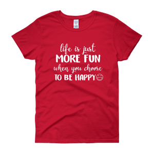 Life is just more fun when you choose to be happy by in love with life, red short sleeve ladies