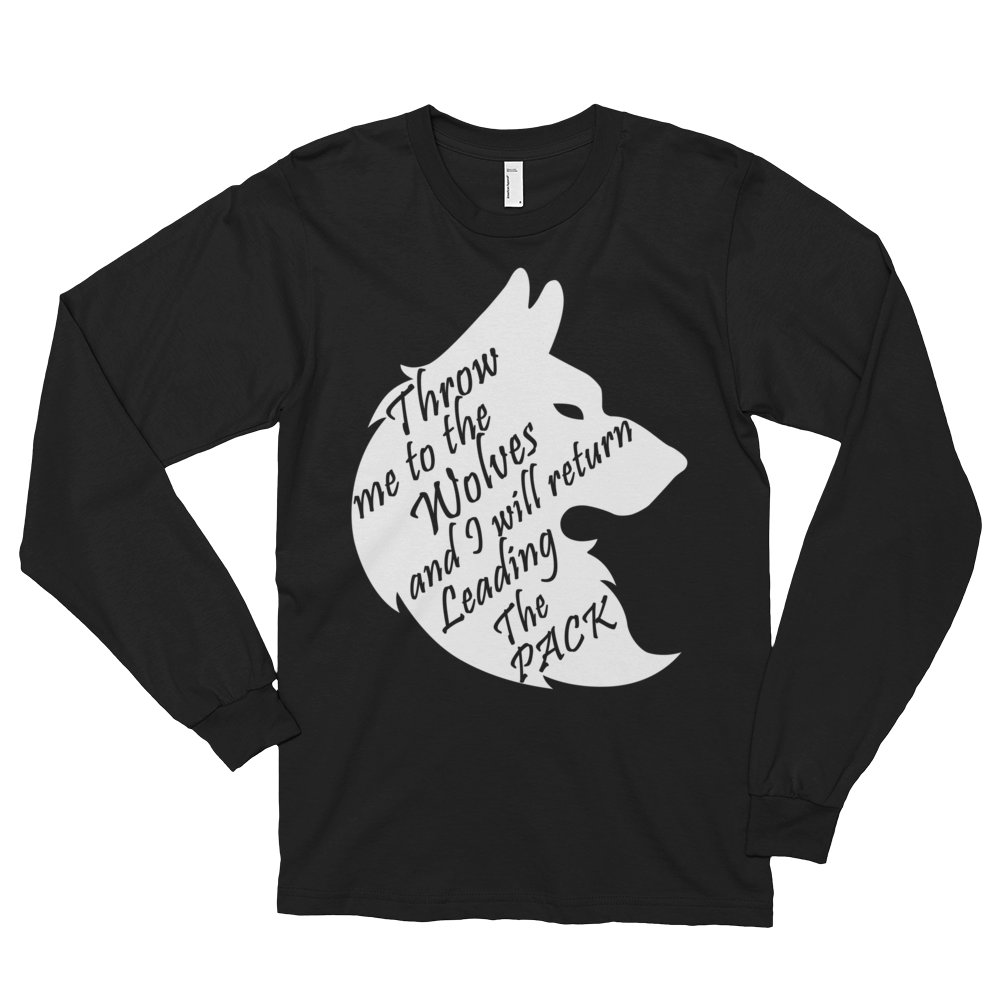 Throw me to the wolves and I will return leading the pack by in love with life, black long sleeve gentleman