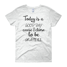 Today is a good day cause I chose to be grateful by in love with life, ash white short sleeve ladies