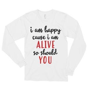 I'm happy cause I'm alive. So should YOU by in love with life, white long sleeve gentleman