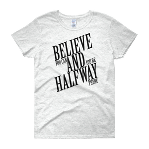 Believe you can and you're halfway there by in love with life, ash white short sleeve ladies