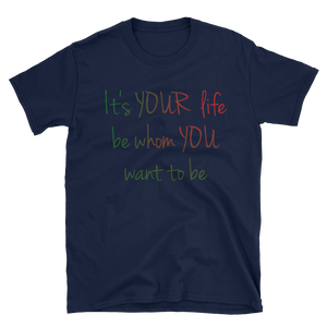 It's YOUR life. Be whom YOU want to be. by in love with life, navy blue short sleeve gentleman