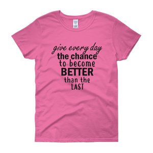 Give every day the chance to become better than the last by in love with life, light pink rosa short sleeve ladies