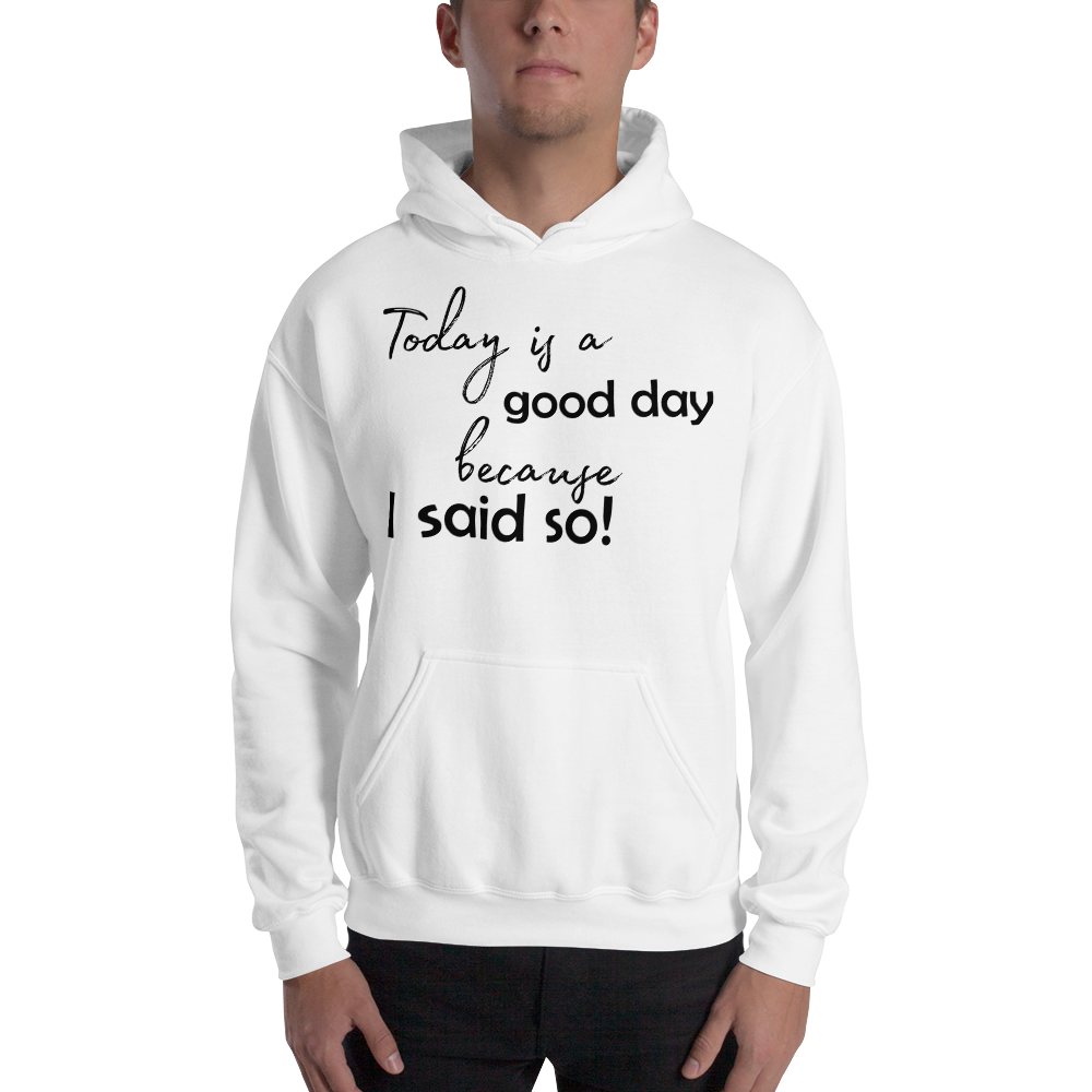 Today is a good day, because I said so! by In love with life, hoodie/ sweatshirt gentlemen, white