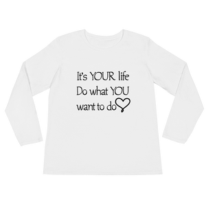 It's YOUR life. Do what YOU want to do. by in love with life, white long sleeve ladies front