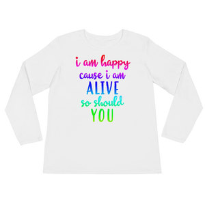 I'm happy cause I'm alive. So should YOU by in love with life, white long sleeve ladies front