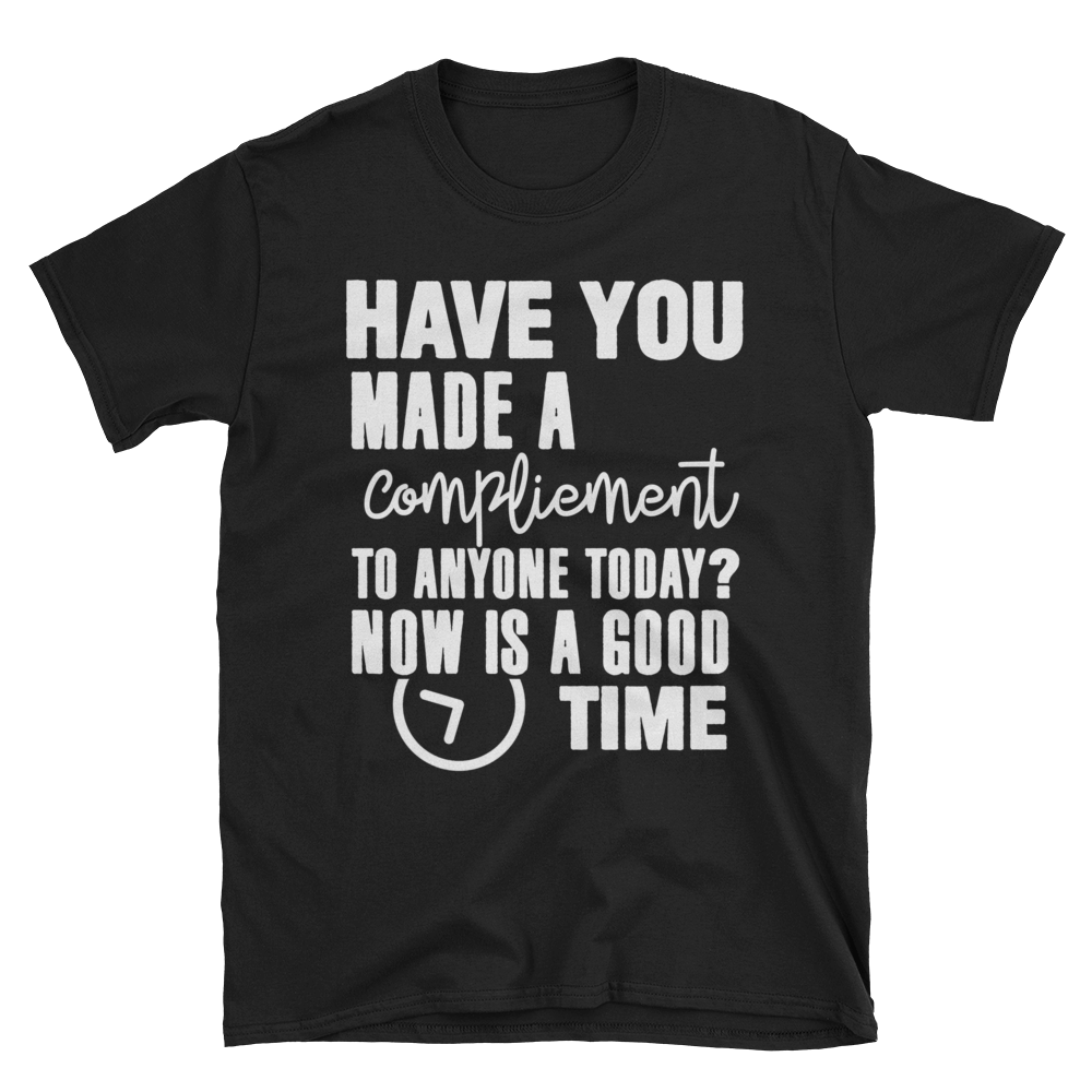 Have you made a compliment to anyone today? NOW is a good time by in love with life, black short sleeve gentleman