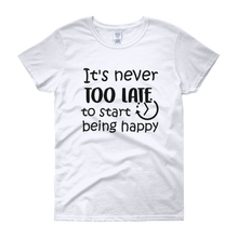 It's never too late to start being happy by in love with life, white short sleeve ladies